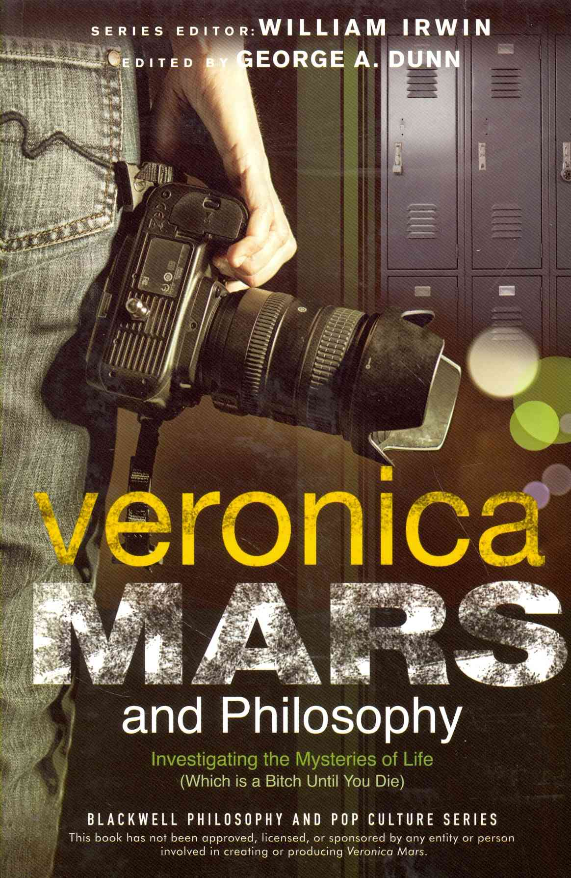 Veronica Mars and Philosophy By Dunn, George A. (EDT)/ Irwin, William (EDT)